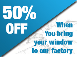 50% off Glass replacement when you bring your window to our factory